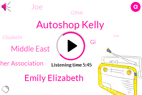 Autoshop Kelly,Emily Elizabeth,Middle East,Teacher Association,GI,JOE,Gina,Elisabeth,LEE