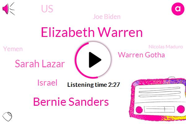 Elizabeth Warren,Bernie Sanders,Sarah Lazar,Israel,Warren Gotha,Joe Biden,United States,Yemen,Nicolas Maduro,Venezuela,Iraq,Democratic Party,Saudi Arabia,President Trump,Jakobsen,Barack Obama