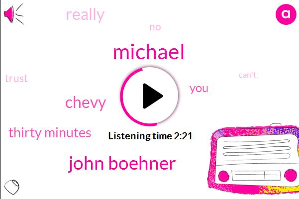 Michael,John Boehner,Chevy,Thirty Minutes
