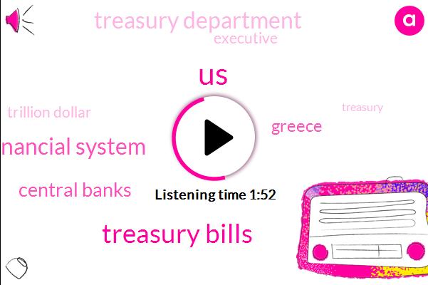 Treasury Bills,Global Financial System,United States,Central Banks,Greece,Treasury Department,Executive,Trillion Dollar