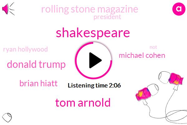 Shakespeare,Tom Arnold,Donald Trump,Brian Hiatt,Michael Cohen,Rolling Stone Magazine,President Trump,Ryan Hollywood