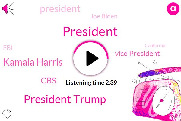 President Trump,Kamala Harris,CBS,Vice President,Joe Biden,FBI,California,Goodyear,Hillary Clinton,Kamil,VP,Steve K Thin,Assault,United States,Barack Obama,Futterman,JOY