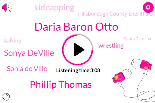 Daria Baron Otto,Phillip Thomas,Sonya Deville,Sonia De Ville,Wrestling,Kidnapping,Hillsborough County Sheriff's Office,Stalking,South Carolina,Mace,CBS,Florida,Debbie Debbie,Football,Burglary