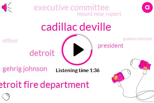 Cadillac Deville,Detroit Fire Department,Gehrig Johnson,President Trump,Executive Committee,Detroit,Mount Near Rupert,Officer,Graham Mitchell,Southfield