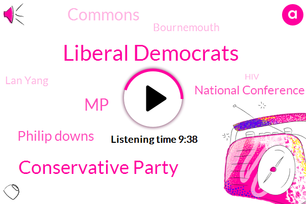 Liberal Democrats,Conservative Party,MP,Philip Downs,National Conference Center,Commons,Bournemouth,Lan Yang,HIV,Lipscomb,Peter Walker,Lytham,Glee Club,Lawrence Johnston,NPR,De Schelde,Jay Switzerland,Sanjay,Santa Birger