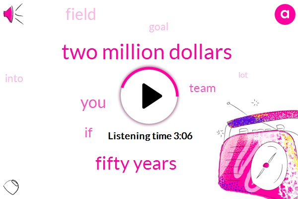 Two Million Dollars,Fifty Years