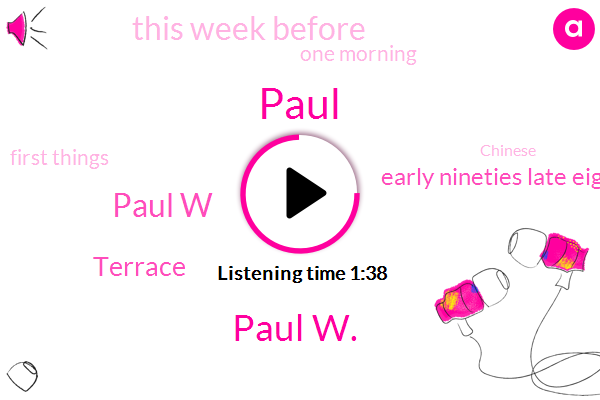 Paul W.,Paul W,Paul,Terrace,Early Nineties Late Eighties,ONE,This Week Before,One Morning,First Things,Chinese,2000