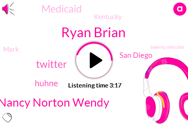 Ryan Brian,Nancy Norton Wendy,Twitter,Huhne,San Diego,Medicaid,Kentucky,Mark,Twenty Minutes