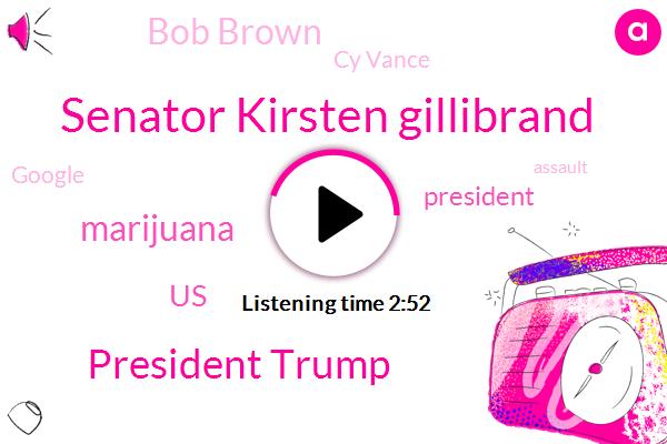 Senator Kirsten Gillibrand,President Trump,Marijuana,United States,Bob Brown,Cy Vance,Google,Assault,Wabc,New York,Monmouth County,Bob Costantini,Pittsburgh,Nypd,Chelsea,Greenberg Health Center,Manhattan