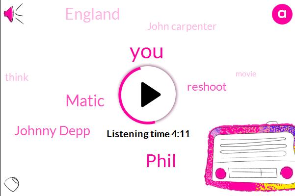 Phil,Matic,Johnny Depp,Reshoot,England,John Carpenter