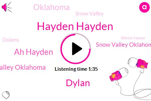 Hayden Hayden,Ah Hayden,Dylan,Stone Valley Oklahoma,Snow Valley Oklahoma,Oklahoma,Snow Valley,Dolans,Winter Haven,Dell