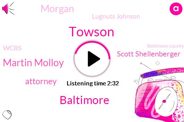 Towson,Baltimore,Martin Molloy,Attorney,Scott Shellenberger,Morgan,Lugnuts Johnson,Wcbs,Baltimore County