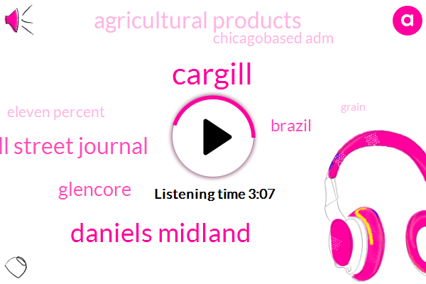 Cargill,Daniels Midland,Wall Street Journal,Glencore,Brazil,Agricultural Products,Chicagobased Adm,Eleven Percent