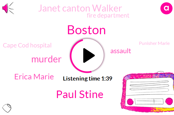 Boston,Paul Stine,Murder,Erica Marie,Assault,Janet Canton Walker,Fire Department,Cape Cod Hospital,WBZ,Punisher Marie,Second Degree Murder,Yarmouth,Cape Cod,West Yarmouth,Twenty Four Hour,Eight Years,Four Day