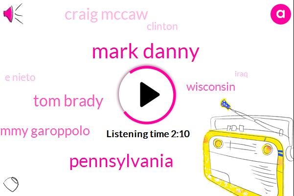 Mark Danny,Pennsylvania,Tom Brady,Jimmy Garoppolo,Wisconsin,Craig Mccaw,Clinton,E Nieto,Iraq,Thorpe,Jim Rome,Colin,Howard,Colin Kaepernick,Elkhart,One Yards