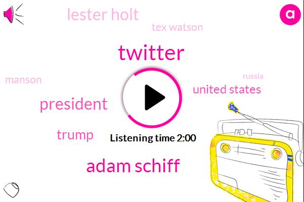 Twitter,Adam Schiff,President Trump,United States,Donald Trump,Lester Holt,Tex Watson,Manson,Russia,Hollywood