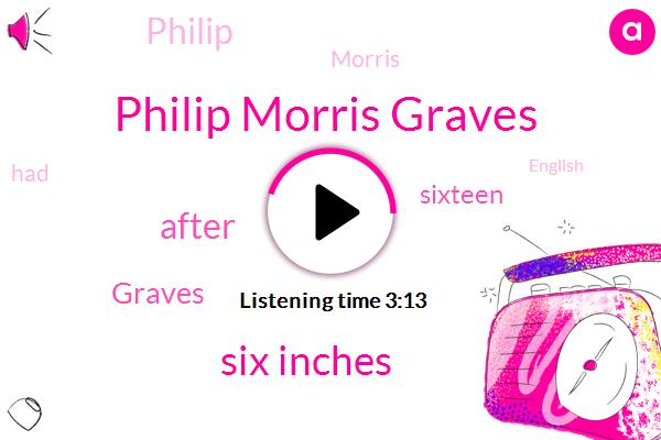 Philip Morris Graves,Six Inches