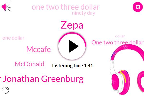 Zepa,Dr Jonathan Greenburg,Mccafe,Mcdonald,One Two Three Dollar,Ninety Day,One Dollar