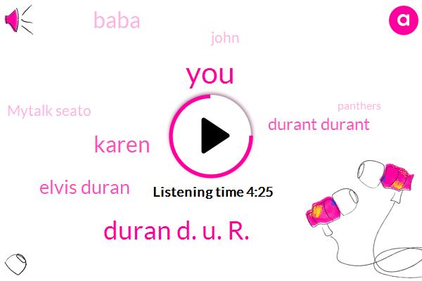 Duran D. U. R.,Karen,Elvis Duran,Durant Durant,Baba,John,Mytalk Seato,Panthers,Mary,Johann,Five Years,Four Hours