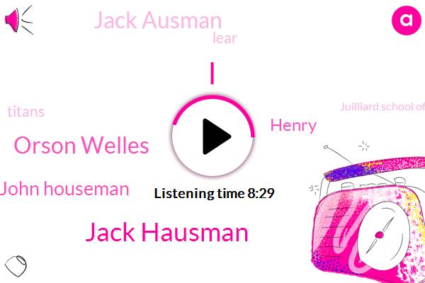 Jack Hausman,Orson Welles,John Houseman,Henry,Jack Ausman,Lear,Titans,Juilliard School Of Acting,JOE,Smith Barney,Korea,Brooklyn,Leonard,Partner,Producer