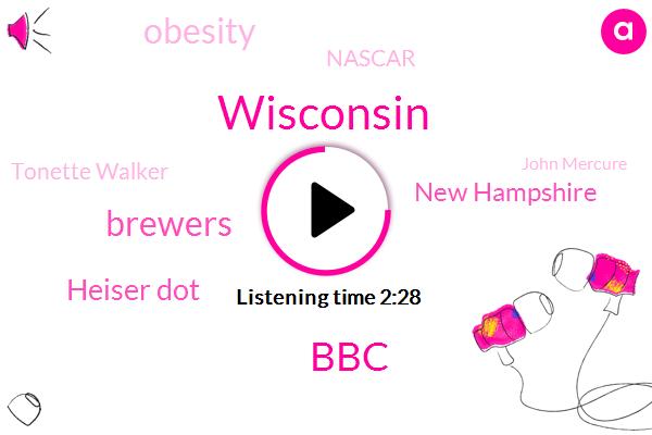 Wisconsin,BBC,Brewers,Heiser Dot,New Hampshire,Obesity,Nascar,Tonette Walker,John Mercure,Heiser,Washington,Hake Albert,GM,Noah,Samantha,Matsick,Jeff Wagner,Steve,Eighteen Years,Ninety Percent