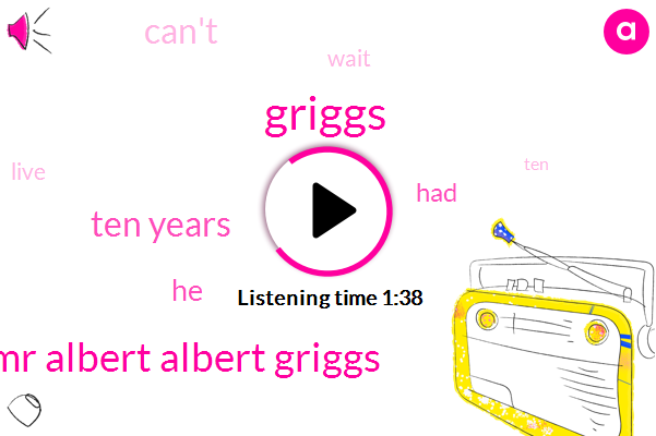 Griggs,Mr Albert Albert Griggs,Ten Years