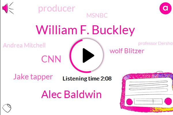 William F. Buckley,Alec Baldwin,CNN,Jake Tapper,Wolf Blitzer,Producer,Msnbc,Andrea Mitchell,Professor Dershowitz,Don Lemon,Alison
