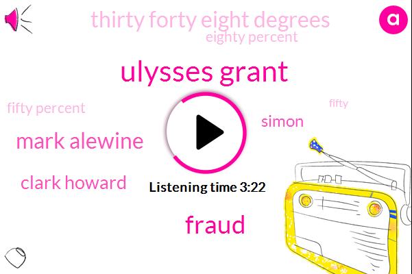 Ulysses Grant,Fraud,Mark Alewine,Clark Howard,Simon,Thirty Forty Eight Degrees,Eighty Percent,Fifty Percent
