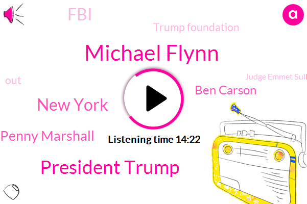 Michael Flynn,President Trump,New York,Penny Marshall,Ben Carson,FBI,Trump Foundation,Judge Emmet Sullivan,Ray Charles,Mary Christmas,Donald Trump,Holland Tunnel,Debbie,Hawaii Ray,Tom Hanks