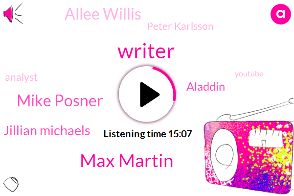 Writer,Max Martin,Mike Posner,Jillian Michaels,Aladdin,Allee Willis,Peter Karlsson,Analyst,Youtube,Ricky Reed,Aspen,Adele,Sion,Bruno,Arianna,Taylor,United States,Alice Alison