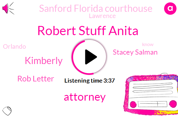 Robert Stuff Anita,Attorney,Kimberly,Rob Letter,Stacey Salman,Sanford Florida Courthouse,Lawrence,Orlando