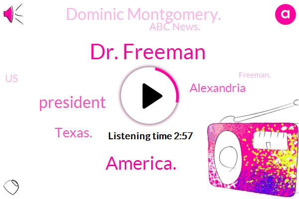Dr. Freeman,America.,President Trump,Texas.,Alexandria,Dominic Montgomery.,Abc News.,United States,Freeman.,Jessica.,David,Abc.