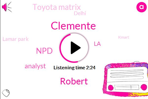 Clemente,Robert,NPD,Analyst,LA,Toyota Matrix,Delhi,Lamar Park,Kmart,Walmart,Marshall Cohen,John Baird K.,Lapd,David Marr