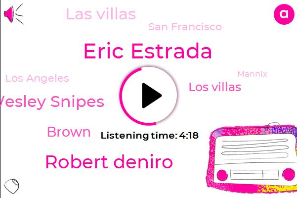 Eric Estrada,Robert Deniro,Wesley Snipes,Brown,Los Villas,Las Villas,San Francisco,Los Angeles,Mannix,Borodino,Lucas