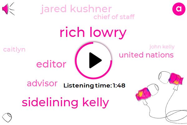 Rich Lowry,Sidelining Kelly,Editor,Erin,Advisor,United Nations,Jared Kushner,Chief Of Staff,Caitlyn,John Kelly,Bossard,JON,Tom Bossert,Nikki Haley,Larry Cudlow,John Bolton,Larry Kudlow,President Trump