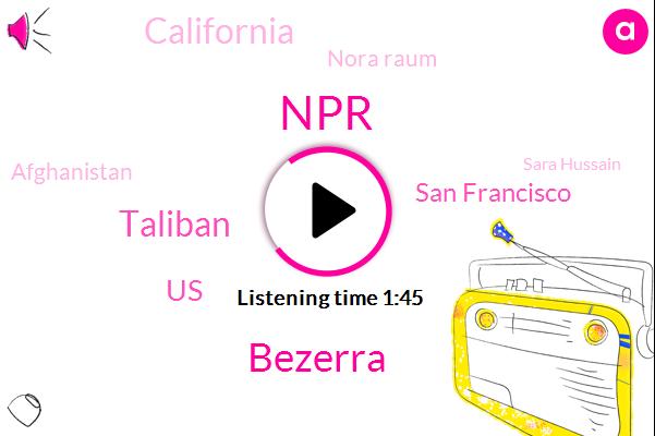 NPR,Bezerra,Taliban,United States,San Francisco,California,Nora Raum,Afghanistan,Sara Hussain,Sarah Hosseini,Washington,Sacramento,Diaa Hadid,O'connor,Attorney,Texas,Donald Trump,President Trump