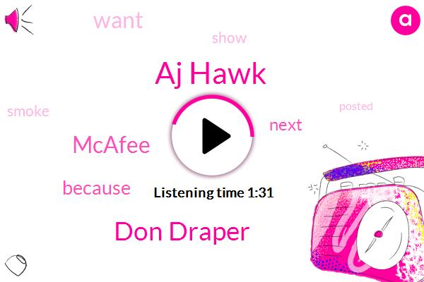 Aj Hawk,Don Draper,Mcafee