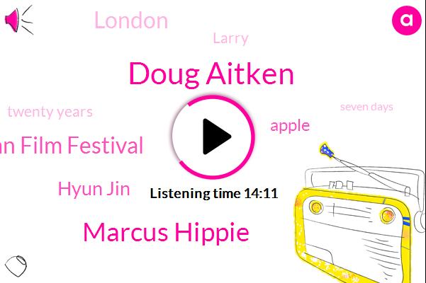 Doug Aitken,Marcus Hippie,London Korean Film Festival,Hyun Jin,Apple,London,Larry,Twenty Years,Seven Days,Twenty Year,Thirty Years,Six Minutes,Five Years