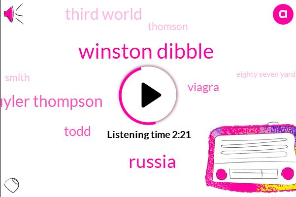 Winston Dibble,Russia,Schuyler Thompson,Todd,Viagra,Third World,Thomson,Smith,Eighty Seven Yards,Nineteen Yard,Thirteen Yard,Fifty Yards,One Yard,24Hour