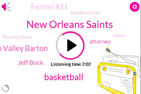 New Orleans Saints,Basketball,San Fernando Valley Barton,Jeff Bock,Attorney,Ferreri Kfi,Staples Center,Phoenix Suns,Clippers,Pacers,Indiana,Lakers,New Orleans,Football,Gail,KFI,Dyer,Santa Ana,K. F.,SAM