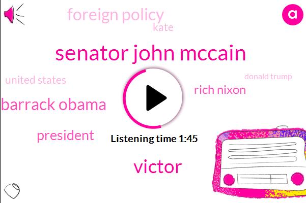 Senator John Mccain,Victor,Barrack Obama,President Trump,Rich Nixon,Foreign Policy,Kate,United States,Donald Trump,Republican Party,Executive