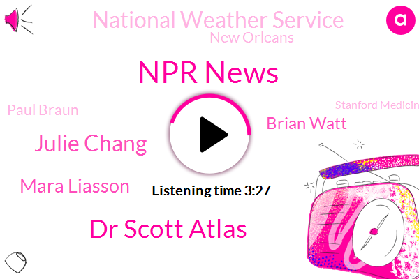 Npr News,Dr Scott Atlas,Julie Chang,Mara Liasson,Brian Watt,National Weather Service,New Orleans,Paul Braun,Stanford Medicine,Alison Aubrey,Stanford University School Of Medicine,Stanford,Stanford Professor Joint,Donald Trump,Bay Area,Bridge Bank,Western Alliance Bank,Atlas,Dr. Ruby Thing