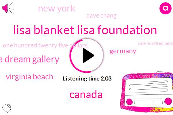 Lisa Blanket Lisa Foundation,Canada,Lisa Dream Gallery,Virginia Beach,Germany,New York,Dave Chang,One Hundred Twenty Five Dollars,One Hundred Percent,Twenty Five Dollars