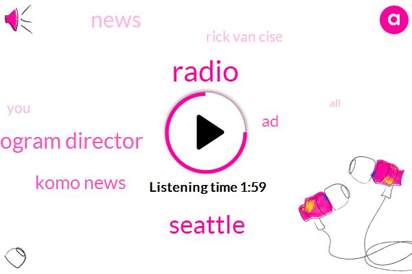 Seattle,Program Director,Komo News,AD,Radio,Rick Van Cise