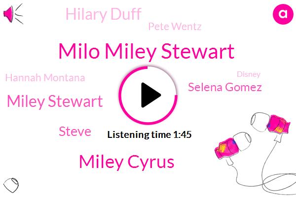 Milo Miley Stewart,Miley Cyrus,Miley Stewart,Steve,Selena Gomez,Hilary Duff,Pete Wentz,Hannah Montana,Disney,Golden Globes,Donna,Phil,Bush,Paul College