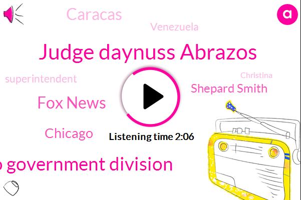 Judge Daynuss Abrazos,Madero Government Division,Fox News,Chicago,Shepard Smith,Caracas,FOX,Venezuela,Superintendent,Christina,Aclu,Kitty Logan,Nato,Johnson,Mr. Small,Twenty Four Hours