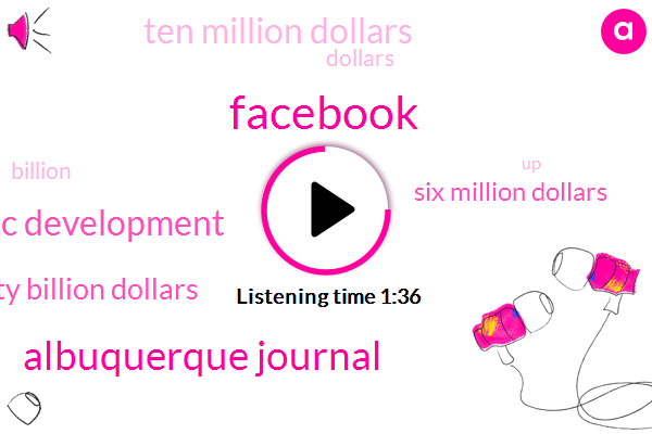 Albuquerque Journal,Facebook,Economic Development,Thirty Billion Dollars,Six Million Dollars,Ten Million Dollars