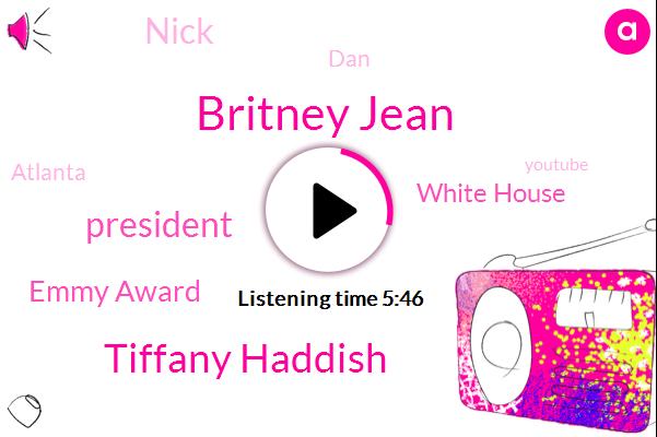 Britney Jean,Tiffany Haddish,President Trump,Emmy Award,White House,Nick,DAN,Atlanta,Youtube,Barack Obama,Mama Joyce,School Art Teacher,Spears,Kenya,Dave,United States,Williamson,DES,Brittany