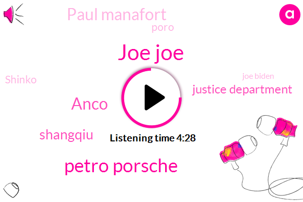 Joe Joe,Petro Porsche,Anco,Shangqiu,Justice Department,Paul Manafort,Poro,Shinko,Joe Biden,Monifa,Russia