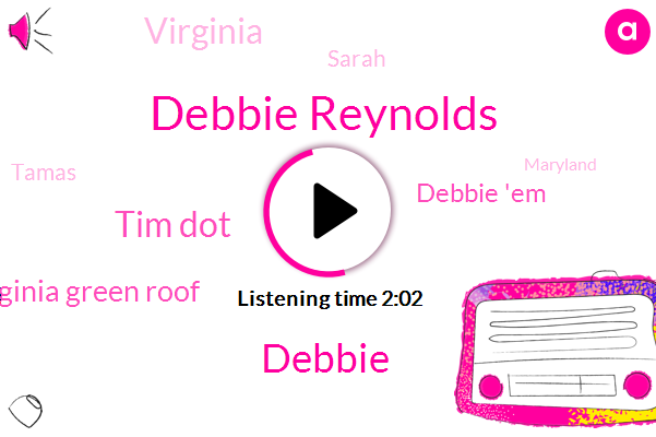 Debbie Reynolds,Debbie,Tim Dot,Virginia Green Roof,Debbie 'Em,Virginia,Sarah,Tamas,Maryland,Larry O'connor,Tim S,Chris Plante,Keller Williams,Kyle Hoffman,One Hundred Percent,Five Hundred Dollar,Two Decades